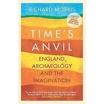 Zeit der Amboss - England - Archäologie und die Phantasie von Richard Mo