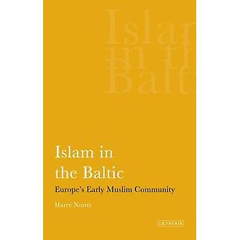 Islam in the Baltic - Europe's Early Muslim Community by Harry Norris