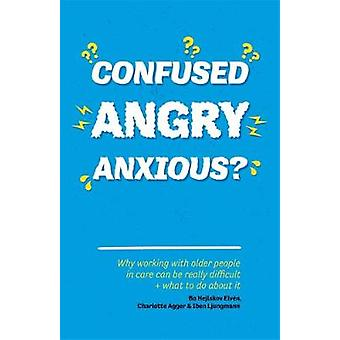 Confused - Angry - Anxious? - Why Working with Older People in Care Re
