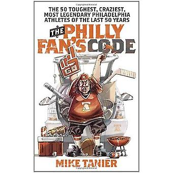 Der Philly Fan Code: 50 härtesten, verrücktesten und legendärsten Philadelphia-Sportler der letzten 50 Jahre