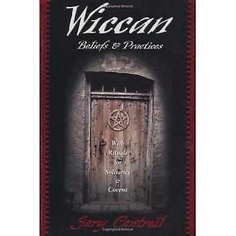 Wicca overtuigingen en praktijken: met rituelen voor eenzaten en Coven