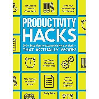 La produttività Hacks: 500 + semplici modi per ottenere di più al lavoro..--che funzionano davvero! (Hack)