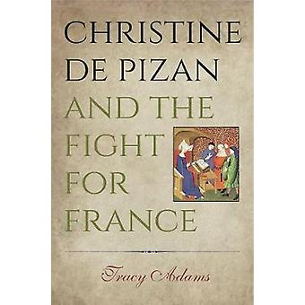 Christine de Pizan and the Fight for France by Adams & Tracy