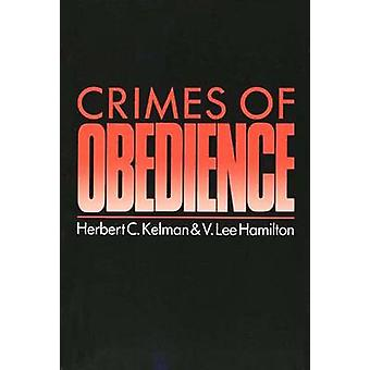 Crimes of Obedience Toward a Social Psychology of Authority and Responsibility by Kelman & Herbert C.