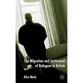 The Migration and Settlement of Refugees in Britain by Bloch & Alice