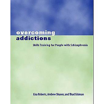 Überwindung von Süchten Skills Training für Menschen mit Schizophrenie von Roberts & Lisa J.