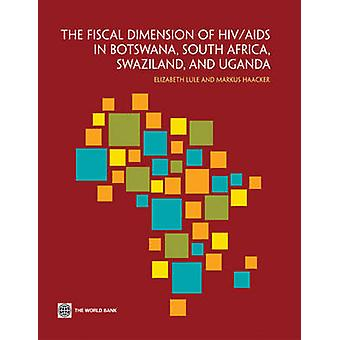 The Fiscal Dimension of HIVAIDS in Botswana South Africa Swaziland and Uganda by Lule & Elizabeth