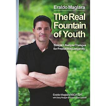 The Real Fountain of Youth Simple Lifestyle Changes for Productive Longevity by Maglara & Eraldo