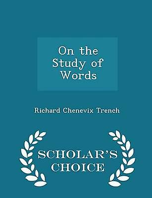 On the Study of Words  Scholars Choice Edition by Trench & Richard Chenevix