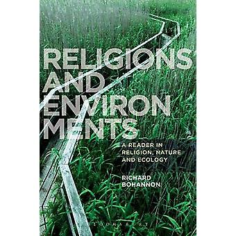Religions and Environments A Reader in Religion Nature and Ecology by Bohannon & Richard