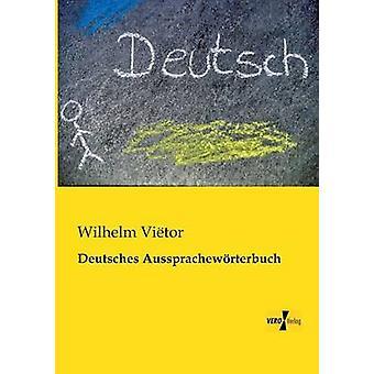 Deutsches Aussprachewrterbuch par Vietor et Wilhelm
