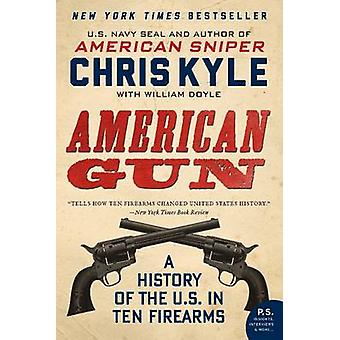 American Gun - A History of the U.S. in Ten Firearms by Chris Kyle - W
