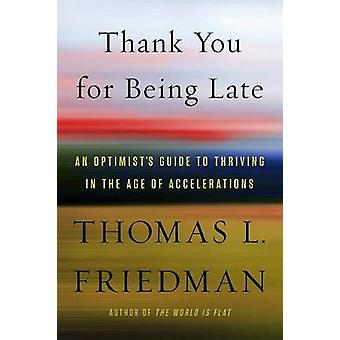 Thank You for Being Late - An Optimist's Guide to Thriving in the Age