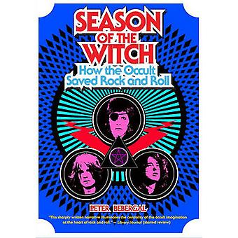 Season of the Witch - How the Occult Saved Rock and Roll by Peter Bebe