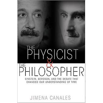 The Physicist and the Philosopher - Einstein - Bergson - and the Debat