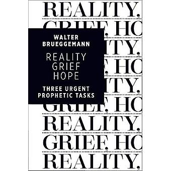 Reality - Grief - Hope - Three Urgent Prophetic Tasks by Walter Bruegg