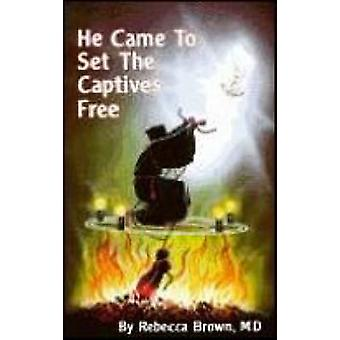 He Came to Set the Captives Free by Rebecca Brown - 9780883683231 Book