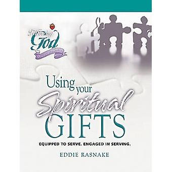 Using Your Spiritual Gifts - Equipped to Serve. Engaged in Serving. by