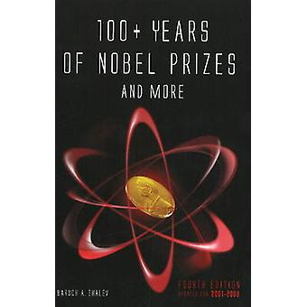 100+ Years of Nobel Prizes & More - 4th Edition by Baruch A. Shale