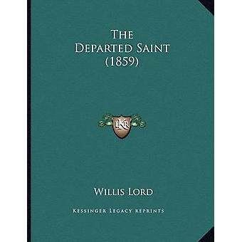 The Departed Saint (1859) by Willis Lord - 9781166912871 Book