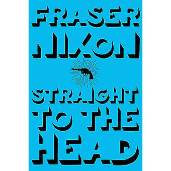Straight to the Head by Fraser Nixon - 9781551526386 Book