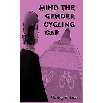 Mind The Gender Cycling Gap by Mind The Gender Cycling Gap - 97816210