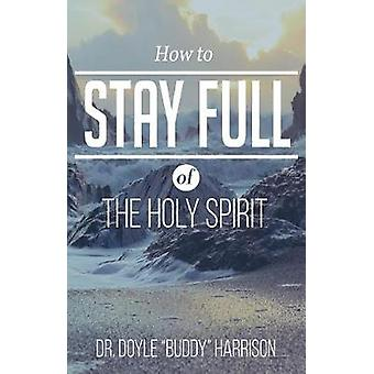 How to Stay Full of the Holy Spirit by Buddy Harrison - 9781680311648