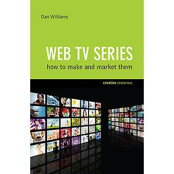 Web TV Series - How To Make And Market Them by Dan Williams - 97818424