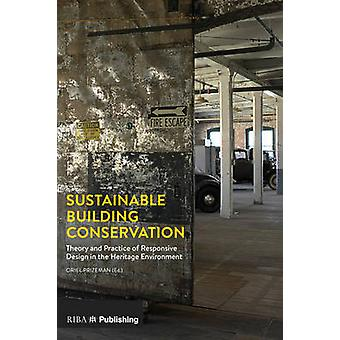 Sustainable Building Conservation - Theory and Practice of Responsive