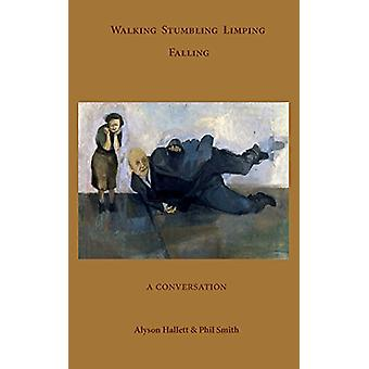 Walking Stumbling Limping Falling - A Conversation by Alyson Hallett -
