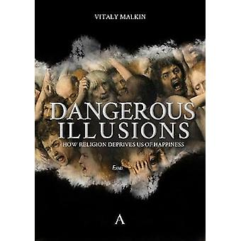 Dangerous Illusions - How Religion Deprives Us Of Happiness by Vitaly