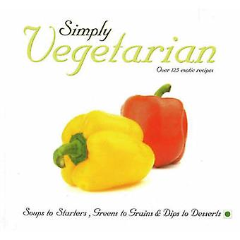 Simply Vegetarian - Over 125 Exotic Recipes by Anokhi Anjali - 9788120