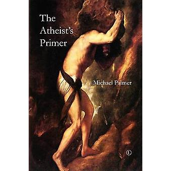 The Atheist's Primer by Michael Palmer - 9780718892975 Book