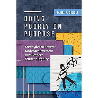 Doing Poorly on Purpose - Strategies to Reverse Underachievement and R