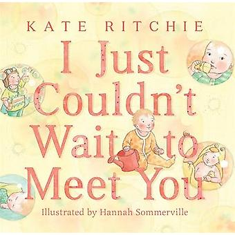 I Just Couldnt Wait to Meet You by Kate Ritchie