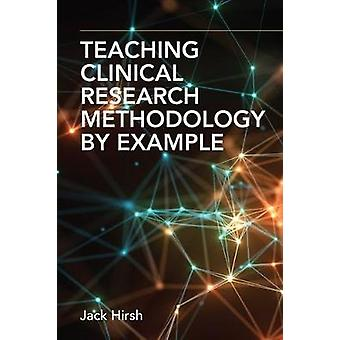 Teaching Clinical Research Methodology by Example by Jack Hirsh - 978