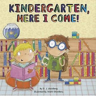 Kindergarten - Here I Come! by D J Steinberg - Mark Chambers - 978044