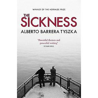 The Sickness by Alberto Barrera Tyszka - Margaret Jull Costa - 978184