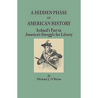 A Hidden Phase of American History Irelands Part in Americas Struggle for Liberty by OBrien & Michael J.