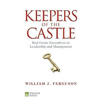 Keepers of the Castle  Real Estate Executives on Leadership and Management by William J Ferguson