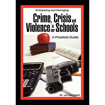 Anticipating and Managing Crime Crisis and Violence in Our Schools A Practical Guide by Campbell & Jo