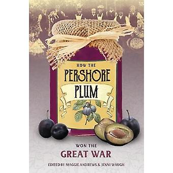 How the Pershore Plum Won the Great War by Maggie Andrews & Jenni Waugh