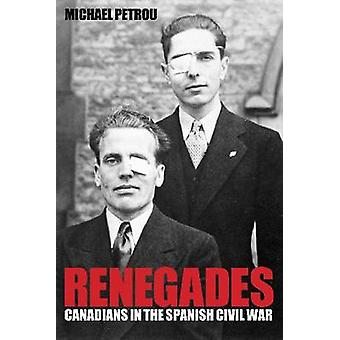 Renegades  Canadians in the Spanish Civil War by Michael Petrou