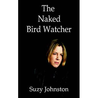 The Naked Bird Watcher by Johnston & Suzy