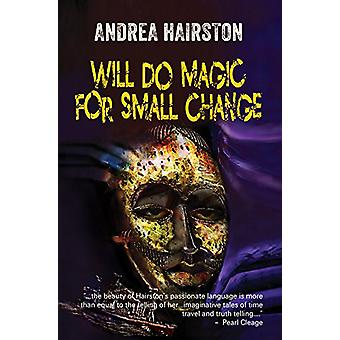 Will Do Magic for Small Change by Andrea Hairston - 9781619761018 Book