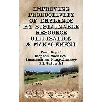 Improving Productivity of Drylands by Sustainable Resource Utilisation and Management by Dayal & Devi