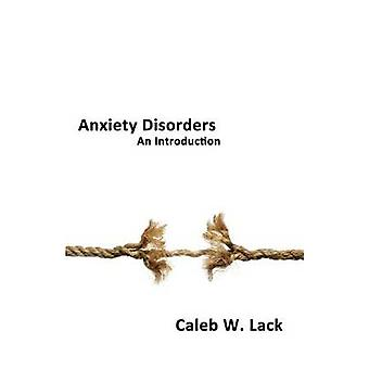 Anxiety Disorders An Introduction by Lack & Caleb W.
