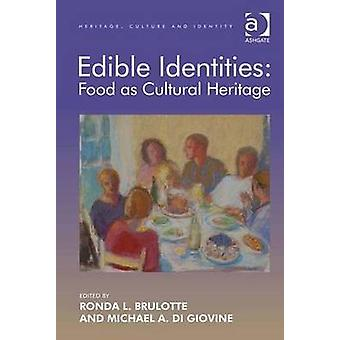 Edible Identities Food as Cultural Heritage by Edited by Ronda L Brulotte & Edited by Michael A Di Giovine