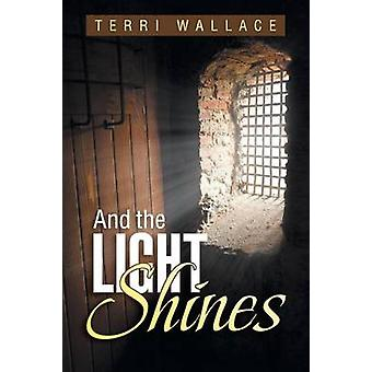 And the Light Shines by Wallace & Terri