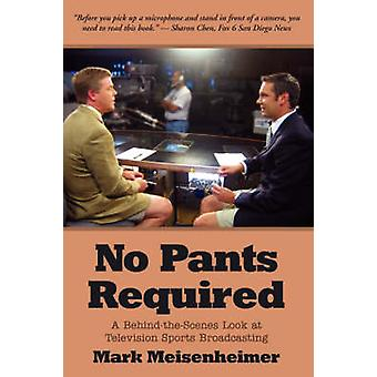 No Pants Required A BehindtheScenes Look at Television Sports Broadcasting by Meisenheimer & Mark